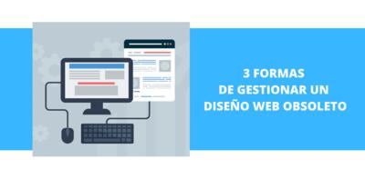 3 formas de gestionar un Diseño Web obsoleto