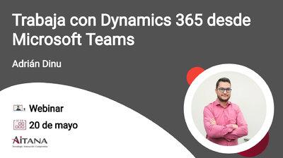 Webinar Trabaja con Dynamics 365 desde Microsoft Teams